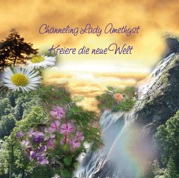 """Channeling Lady Amethyst """"Kreiere die neue Welt"""""""